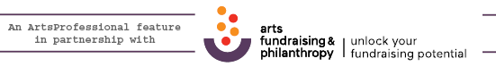 An ArtsProfessional article in partnership with Arts Fundraising and Philanthropy banner