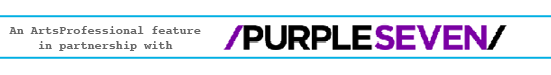 An Arts Professional Feature in partnership with Purple Seven