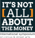 It's Not (All) About the Money : International Symposium of Circus & Street Arts